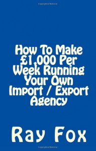How To Make £1,000 Per Week Running Your Own Import / Export Agency