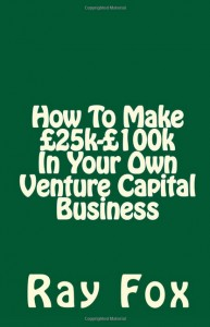How To Make £25k-£100k In Your Own Venture Capital Business